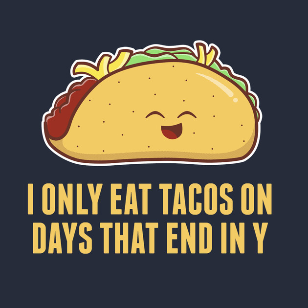 eat tacos every day