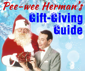 Pee-wee's Holiday Gift-Giving Guide